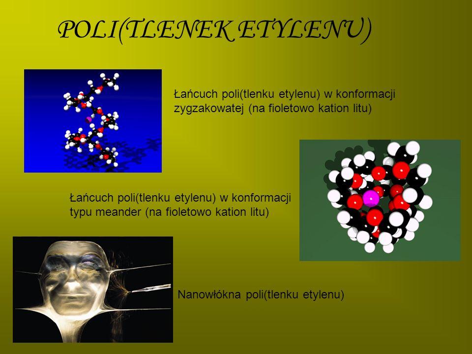 POLI(TLENEK ETYLENU) Łańcuch poli(tlenku etylenu) w konformacji zygzakowatej (na fioletowo kation litu) Łańcuch poli(tlenku etylenu) w konformacji typ