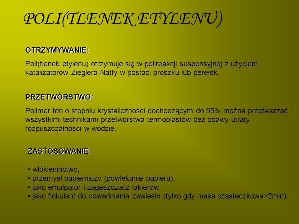 POLI(TLENEK ETYLENU)OTRZYMYWANIE: Poli(tlenek etylenu) otrzymuje się w polireakcji suspensyjnej z użyciem katalizatorów Zieglera-Natty w postaci prosz