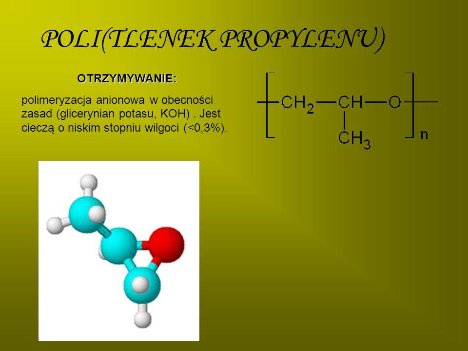 POLI(TLENEK PROPYLENU) OTRZYMYWANIE: polimeryzacja anionowa w obecności zasad (glicerynian potasu, KOH). Jest cieczą o niskim stopniu wilgoci (<0,3%).