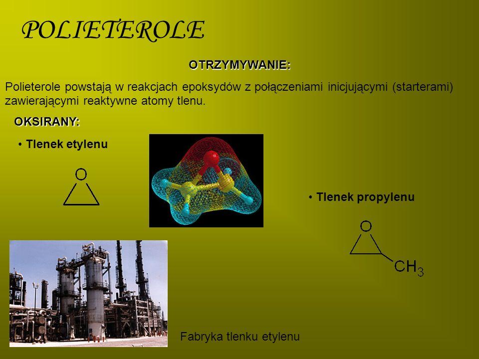 POLIETEROLEOTRZYMYWANIE: Polieterole powstają w reakcjach epoksydów z połączeniami inicjującymi (starterami) zawierającymi reaktywne atomy tlenu. OKSI