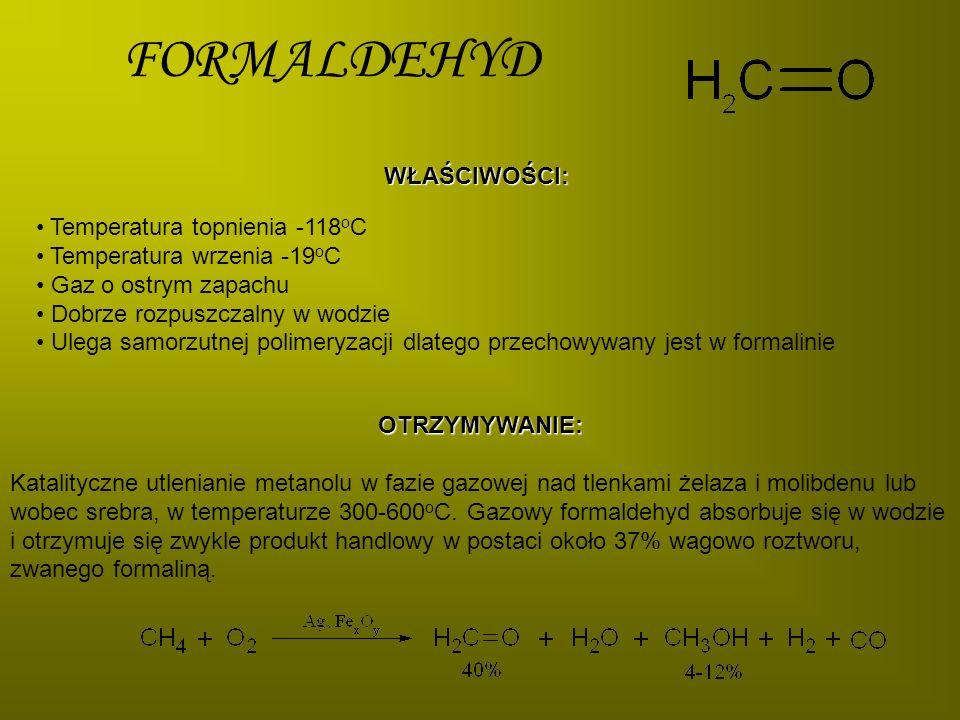 FORMALDEHYD Temperatura topnienia -118 o C Temperatura wrzenia -19 o C Gaz o ostrym zapachu Dobrze rozpuszczalny w wodzie Ulega samorzutnej polimeryza