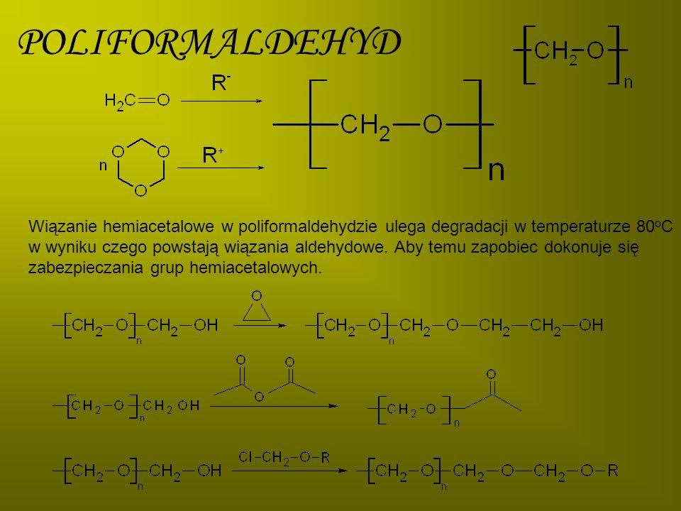 POLIFORMALDEHYD Wiązanie hemiacetalowe w poliformaldehydzie ulega degradacji w temperaturze 80 o C w wyniku czego powstają wiązania aldehydowe. Aby te