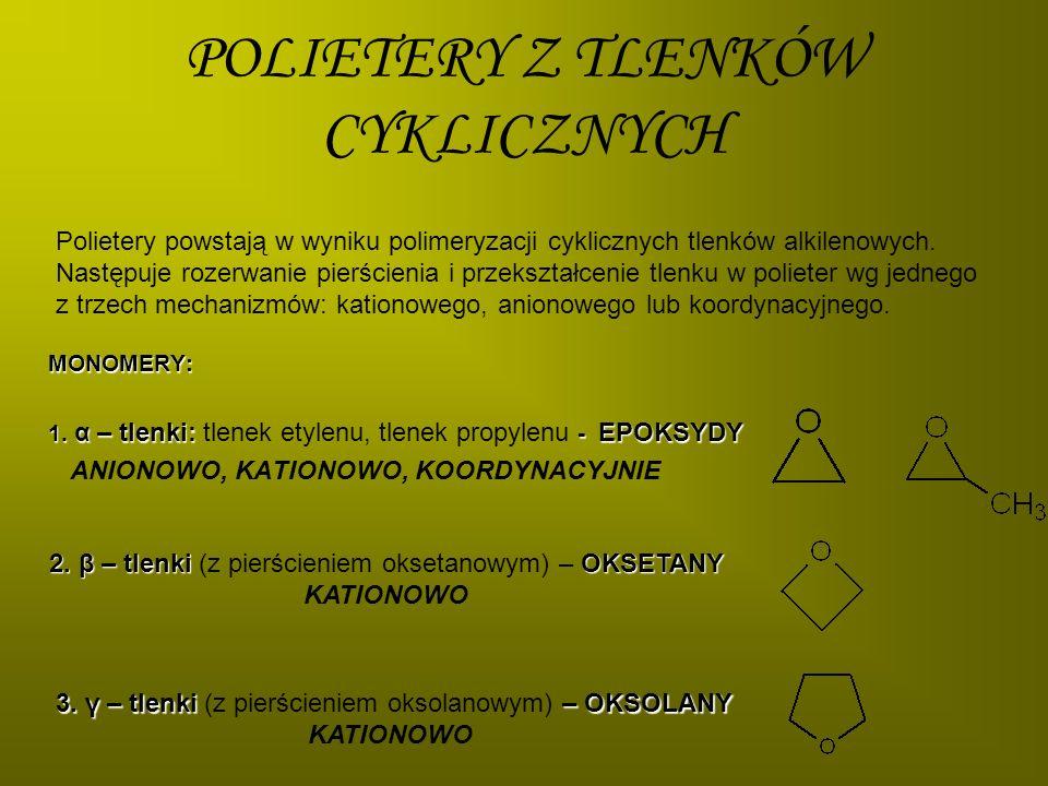 POLIETERY Z TLENKÓW CYKLICZNYCH MONOMERY: 1. α – tlenki: - EPOKSYDY 1. α – tlenki: tlenek etylenu, tlenek propylenu - EPOKSYDY ANIONOWO, KATIONOWO, KO