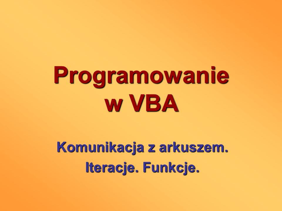 Programowanie w VBA Komunikacja z arkuszem. Iteracje. Funkcje.