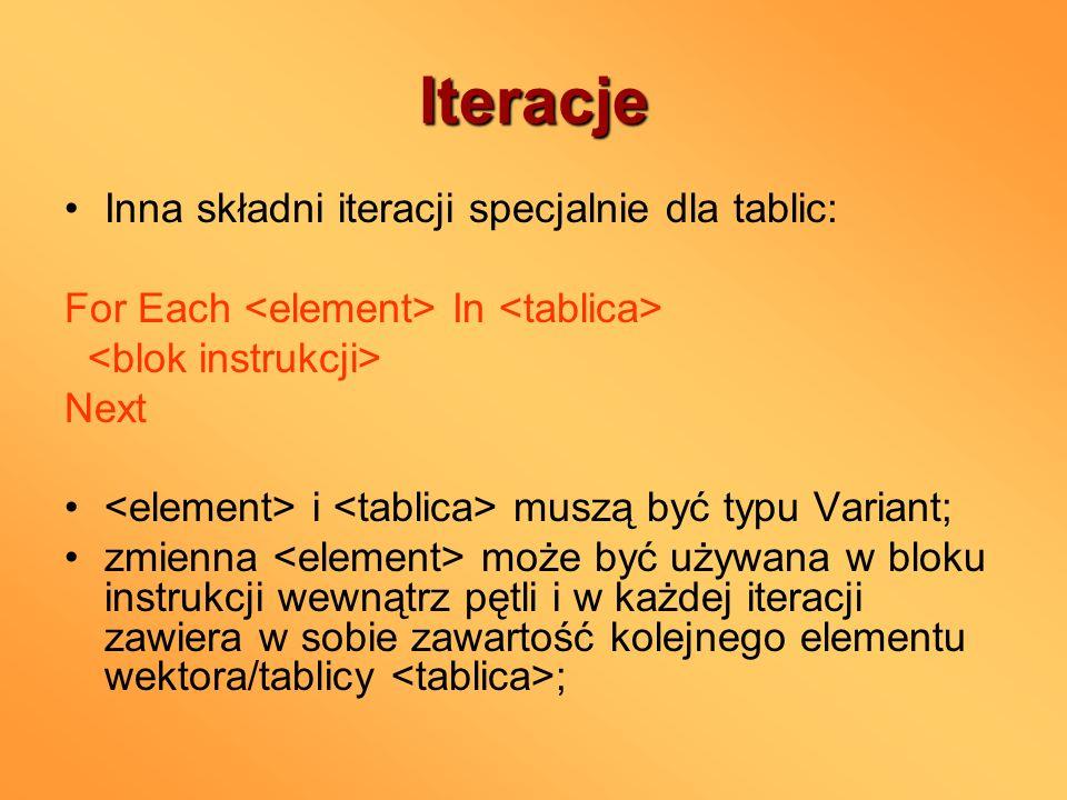 Iteracje Inna składni iteracji specjalnie dla tablic: For Each In Next i muszą być typu Variant; zmienna może być używana w bloku instrukcji wewnątrz