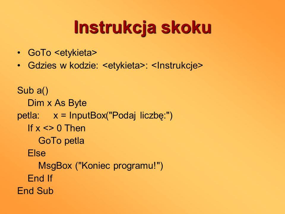Instrukcja skoku GoTo Gdzies w kodzie: : Sub a() Dim x As Byte petla: x = InputBox(