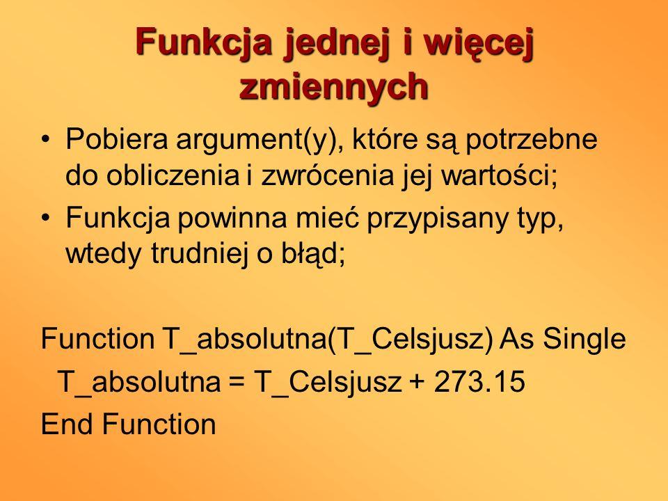 Funkcja jednej i więcej zmiennych Pobiera argument(y), które są potrzebne do obliczenia i zwrócenia jej wartości; Funkcja powinna mieć przypisany typ,