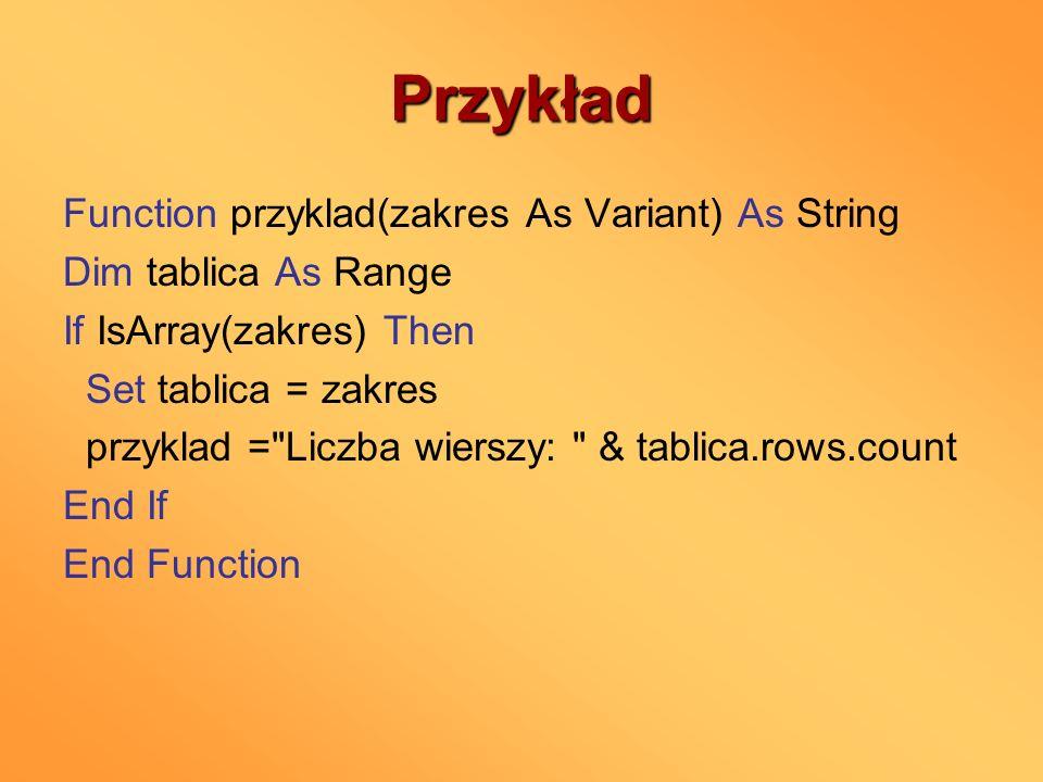 Przykład Function przyklad(zakres As Variant) As String Dim tablica As Range If IsArray(zakres) Then Set tablica = zakres przyklad =