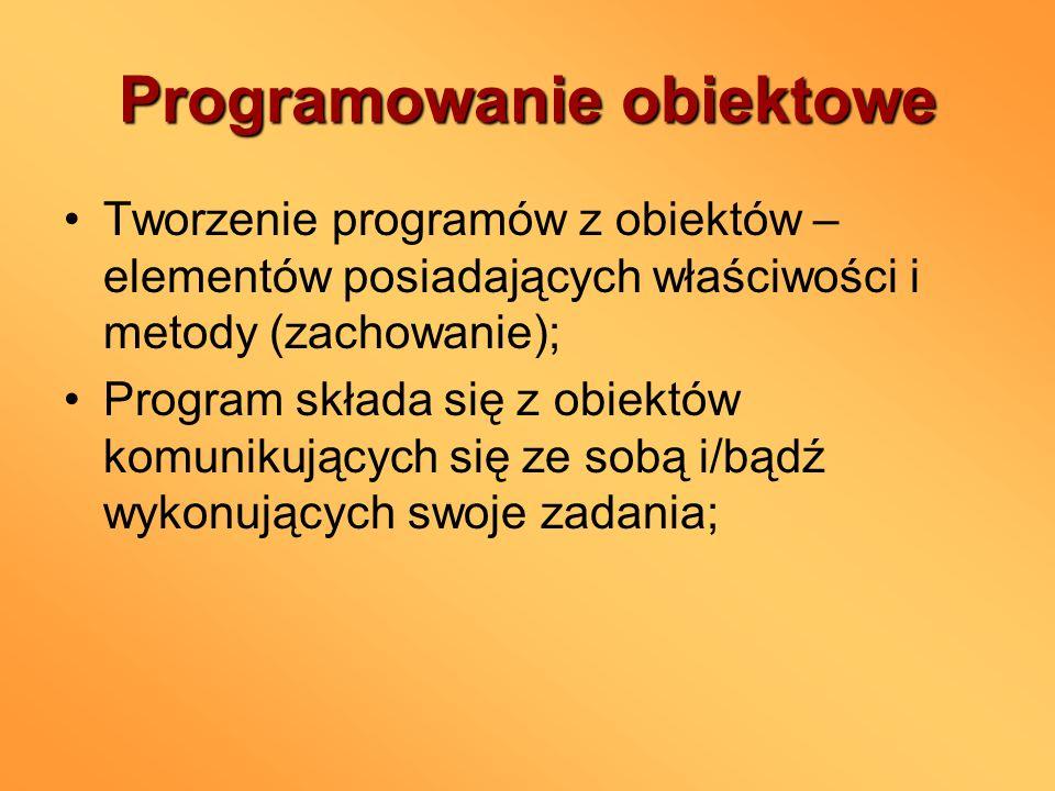 Programowanie obiektowe Tworzenie programów z obiektów – elementów posiadających właściwości i metody (zachowanie); Program składa się z obiektów komu