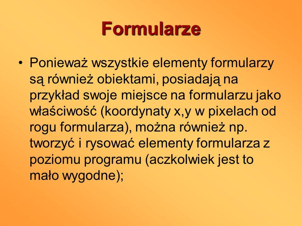 Formularze Ponieważ wszystkie elementy formularzy są również obiektami, posiadają na przykład swoje miejsce na formularzu jako właściwość (koordynaty