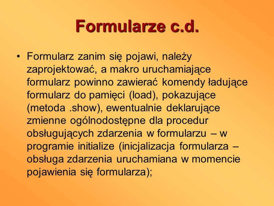 Formularze c.d. Formularz zanim się pojawi, należy zaprojektować, a makro uruchamiające formularz powinno zawierać komendy ładujące formularz do pamię