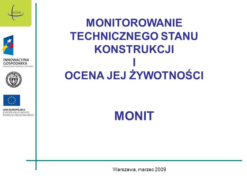 Warszawa, marzec 2009 MONITOROWANIE TECHNICZNEGO STANU KONSTRUKCJI I OCENA JEJ ŻYWOTNOŚCI MONIT