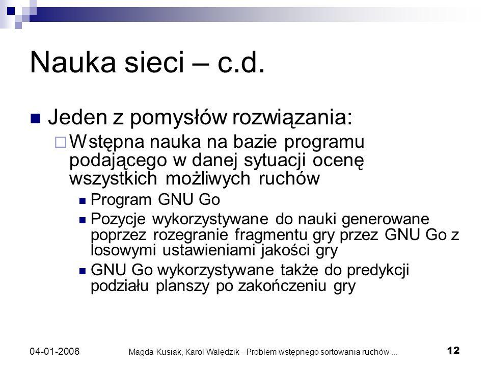 Magda Kusiak, Karol Walędzik - Problem wstępnego sortowania ruchów... 12 04-01-2006 Nauka sieci – c.d. Jeden z pomysłów rozwiązania: Wstępna nauka na