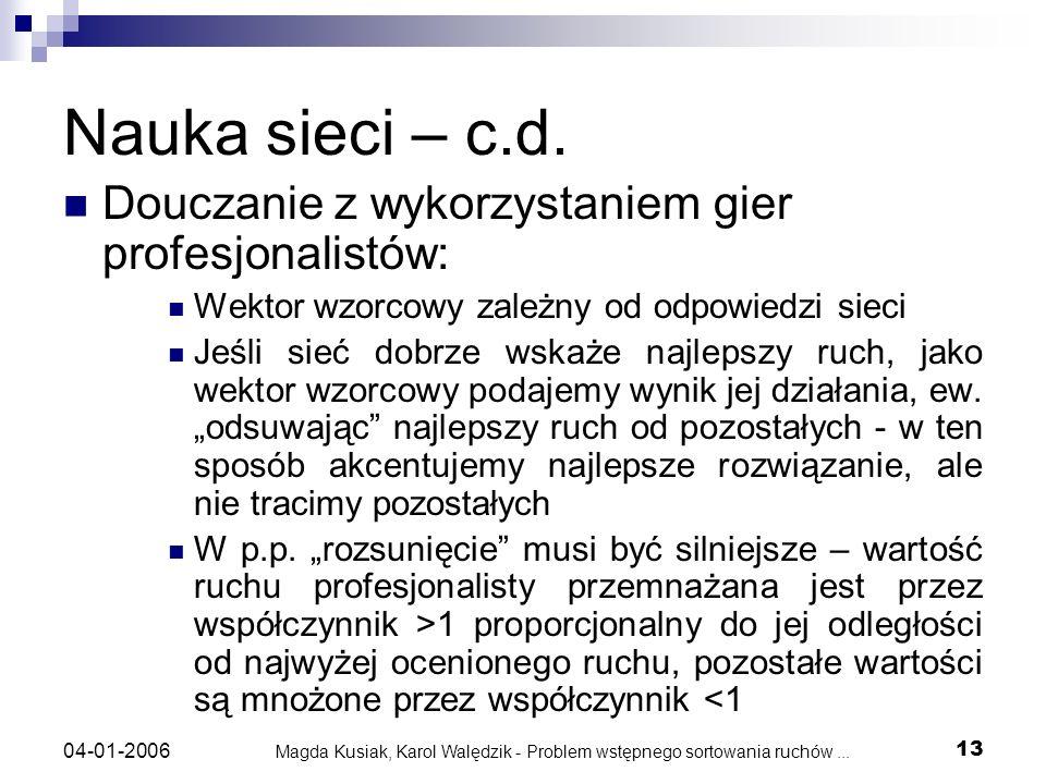 Magda Kusiak, Karol Walędzik - Problem wstępnego sortowania ruchów... 13 04-01-2006 Nauka sieci – c.d. Douczanie z wykorzystaniem gier profesjonalistó