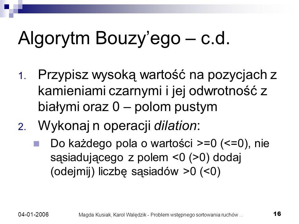 Magda Kusiak, Karol Walędzik - Problem wstępnego sortowania ruchów... 16 04-01-2006 Algorytm Bouzyego – c.d. 1. Przypisz wysoką wartość na pozycjach z