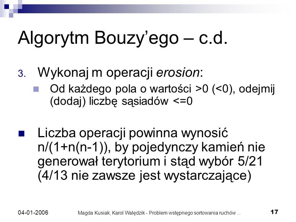 Magda Kusiak, Karol Walędzik - Problem wstępnego sortowania ruchów... 17 04-01-2006 Algorytm Bouzyego – c.d. 3. Wykonaj m operacji erosion: Od każdego