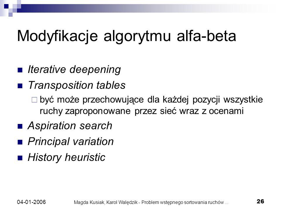 Magda Kusiak, Karol Walędzik - Problem wstępnego sortowania ruchów... 26 04-01-2006 Modyfikacje algorytmu alfa-beta Iterative deepening Transposition