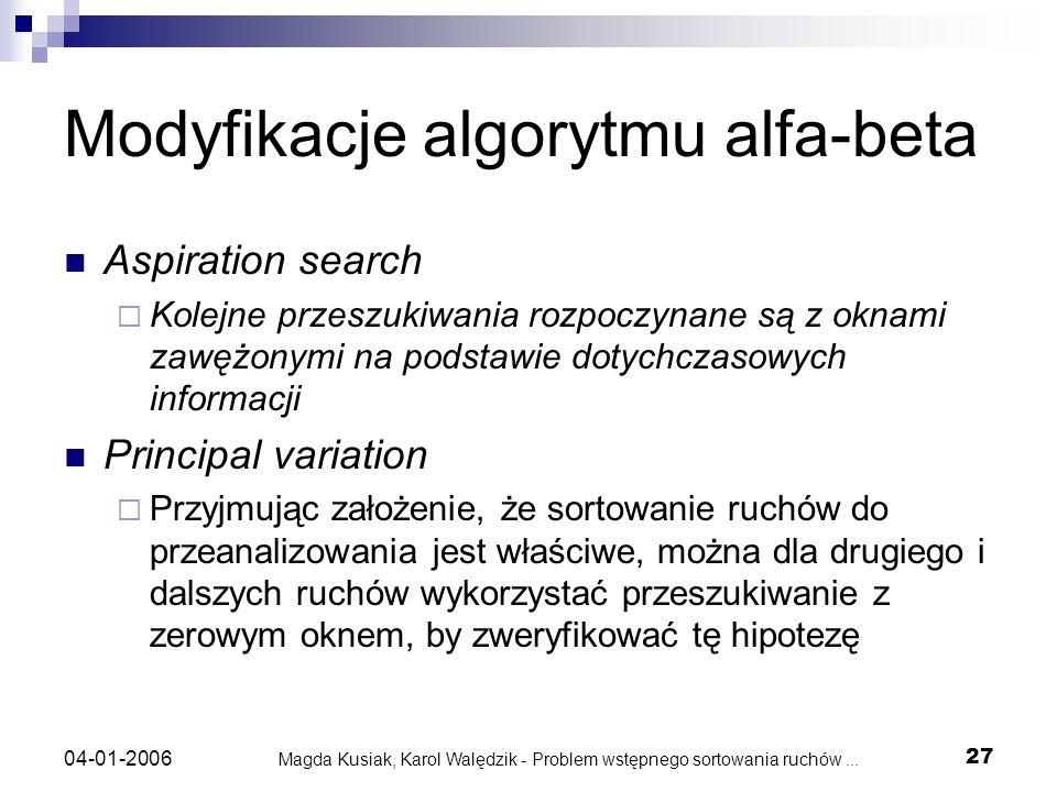 Magda Kusiak, Karol Walędzik - Problem wstępnego sortowania ruchów... 27 04-01-2006 Modyfikacje algorytmu alfa-beta Aspiration search Kolejne przeszuk
