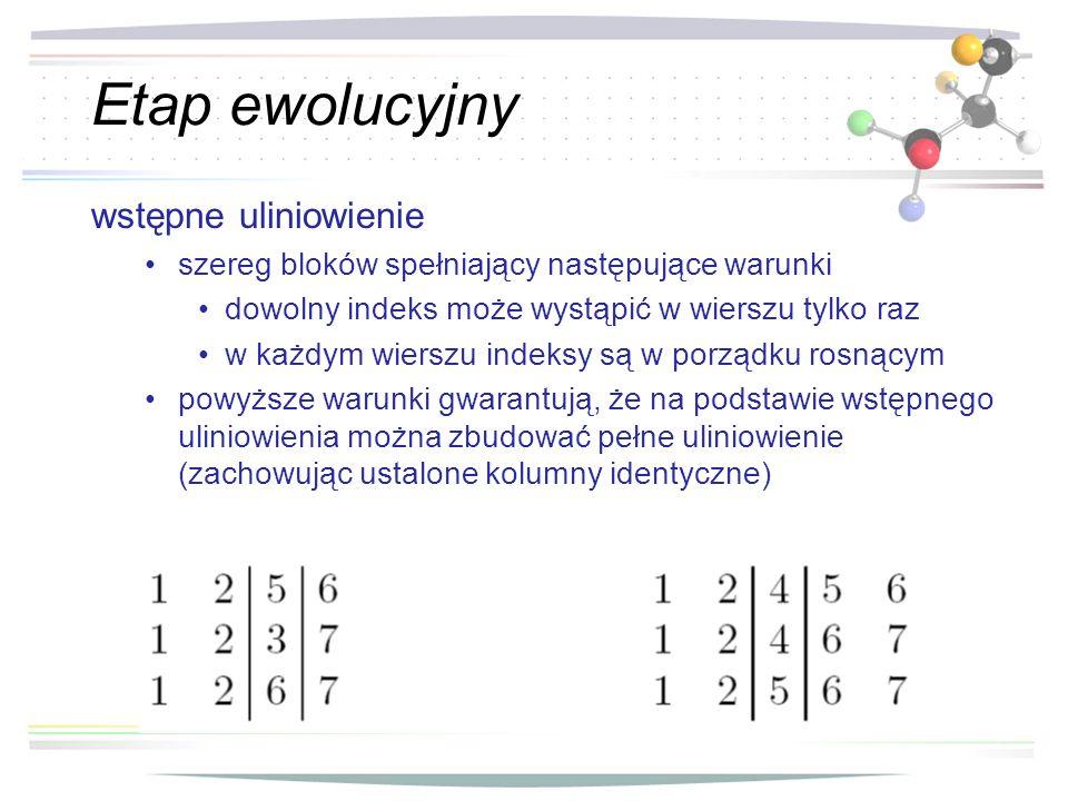 Etap ewolucyjny wstępne uliniowienie szereg bloków spełniający następujące warunki dowolny indeks może wystąpić w wierszu tylko raz w każdym wierszu i