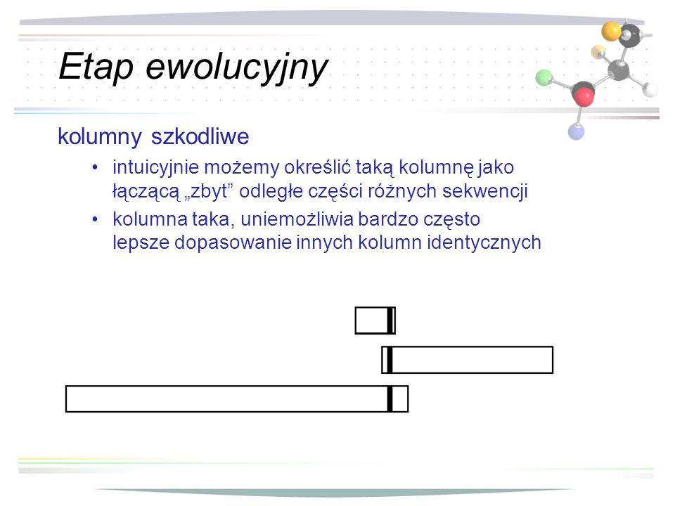 Etap ewolucyjny kolumny szkodliwe intuicyjnie możemy określić taką kolumnę jako łączącą zbyt odległe części różnych sekwencji kolumna taka, uniemożliw