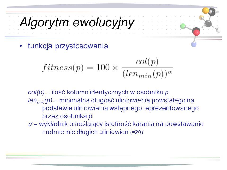Algorytm ewolucyjny funkcja przystosowania col(p) – ilość kolumn identycznych w osobniku p len min (p) – minimalna długość uliniowienia powstałego na