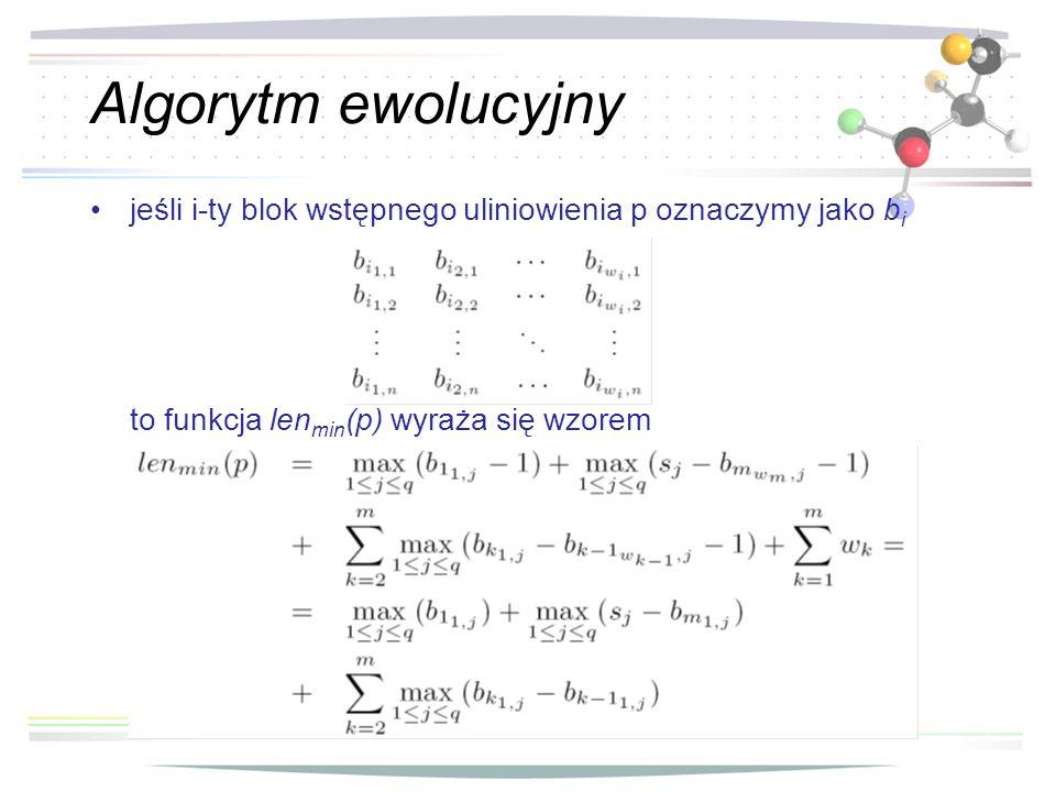 Algorytm ewolucyjny jeśli i-ty blok wstępnego uliniowienia p oznaczymy jako b i to funkcja len min (p) wyraża się wzorem