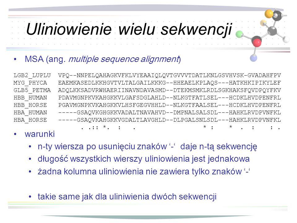 Uliniowienie wielu sekwencji MSA (ang. multiple sequence alignment) w arunki n-ty wiersza po usunięciu znak ó w - daje n-tą sekwencję długość wszystki