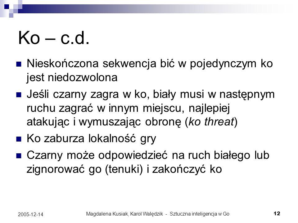 Magdalena Kusiak, Karol Walędzik - Sztuczna inteligencja w Go12 2005-12-14 Ko – c.d. Nieskończona sekwencja bić w pojedynczym ko jest niedozwolona Jeś