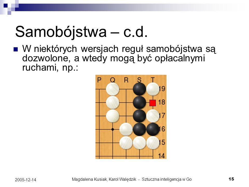Magdalena Kusiak, Karol Walędzik - Sztuczna inteligencja w Go15 2005-12-14 Samobójstwa – c.d. W niektórych wersjach reguł samobójstwa są dozwolone, a