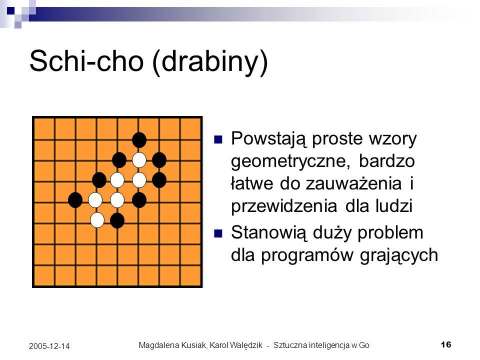 Magdalena Kusiak, Karol Walędzik - Sztuczna inteligencja w Go16 2005-12-14 Schi-cho (drabiny) Powstają proste wzory geometryczne, bardzo łatwe do zauw