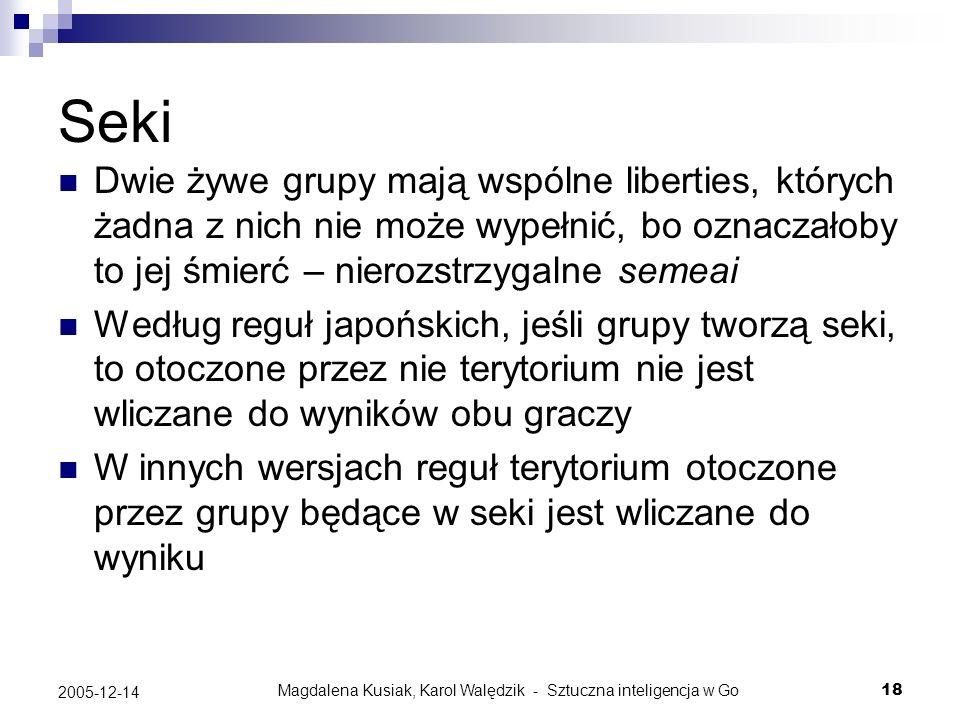 Magdalena Kusiak, Karol Walędzik - Sztuczna inteligencja w Go18 2005-12-14 Seki Dwie żywe grupy mają wspólne liberties, których żadna z nich nie może