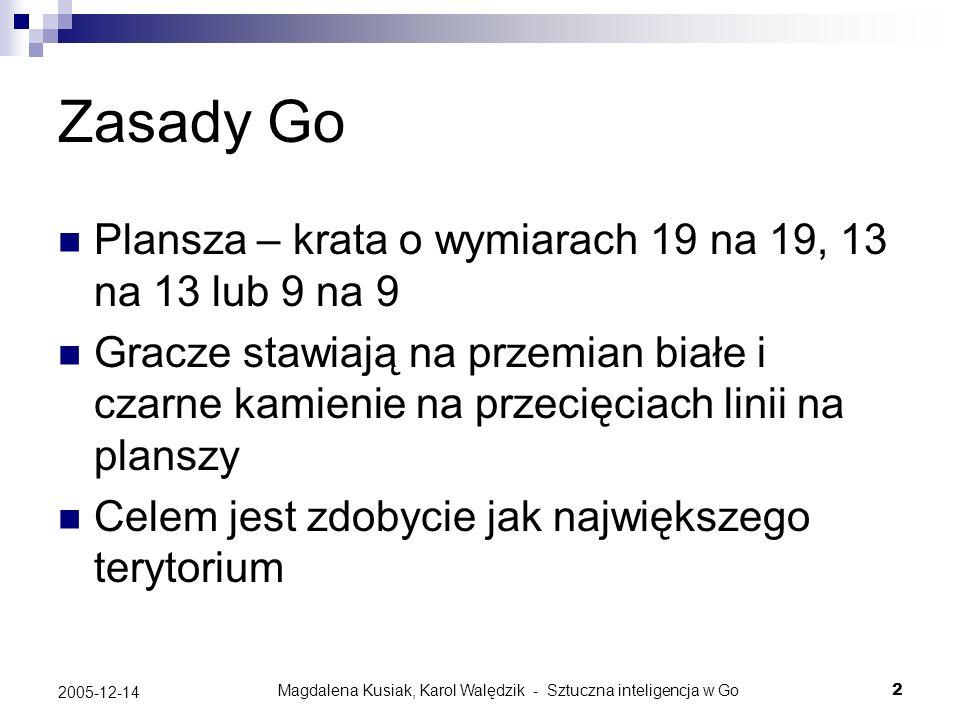 Magdalena Kusiak, Karol Walędzik - Sztuczna inteligencja w Go2 2005-12-14 Zasady Go Plansza – krata o wymiarach 19 na 19, 13 na 13 lub 9 na 9 Gracze s
