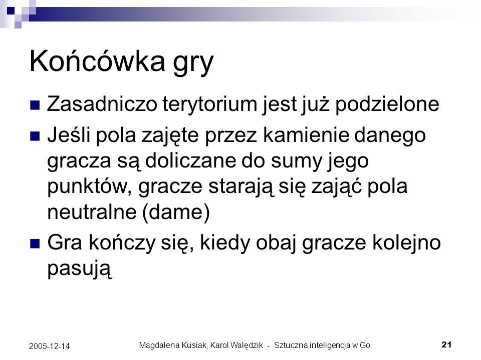 Magdalena Kusiak, Karol Walędzik - Sztuczna inteligencja w Go21 2005-12-14 Końcówka gry Zasadniczo terytorium jest już podzielone Jeśli pola zajęte pr