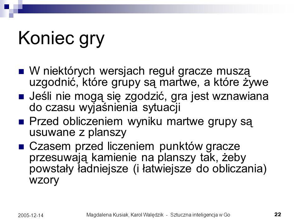 Magdalena Kusiak, Karol Walędzik - Sztuczna inteligencja w Go22 2005-12-14 Koniec gry W niektórych wersjach reguł gracze muszą uzgodnić, które grupy s