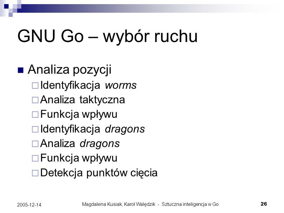 Magdalena Kusiak, Karol Walędzik - Sztuczna inteligencja w Go26 2005-12-14 GNU Go – wybór ruchu Analiza pozycji Identyfikacja worms Analiza taktyczna