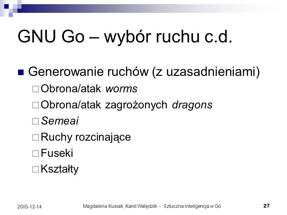 Magdalena Kusiak, Karol Walędzik - Sztuczna inteligencja w Go27 2005-12-14 GNU Go – wybór ruchu c.d. Generowanie ruchów (z uzasadnieniami) Obrona/atak