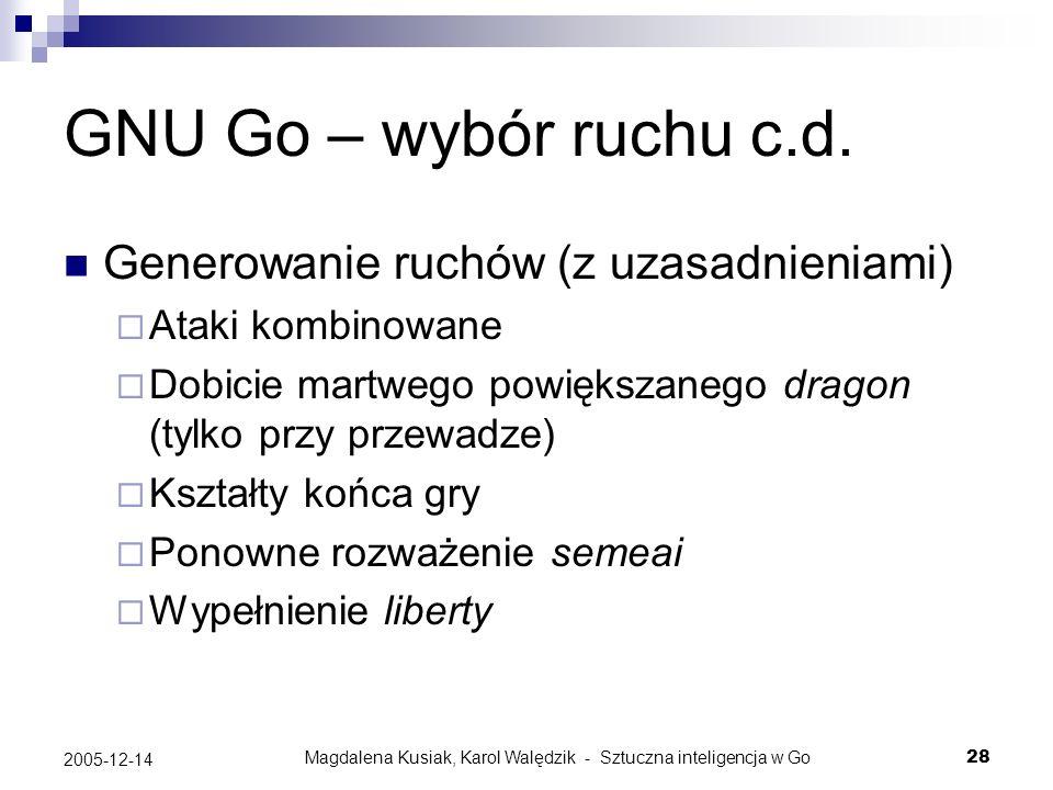 Magdalena Kusiak, Karol Walędzik - Sztuczna inteligencja w Go28 2005-12-14 GNU Go – wybór ruchu c.d. Generowanie ruchów (z uzasadnieniami) Ataki kombi