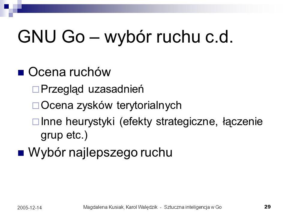 Magdalena Kusiak, Karol Walędzik - Sztuczna inteligencja w Go29 2005-12-14 GNU Go – wybór ruchu c.d. Ocena ruchów Przegląd uzasadnień Ocena zysków ter