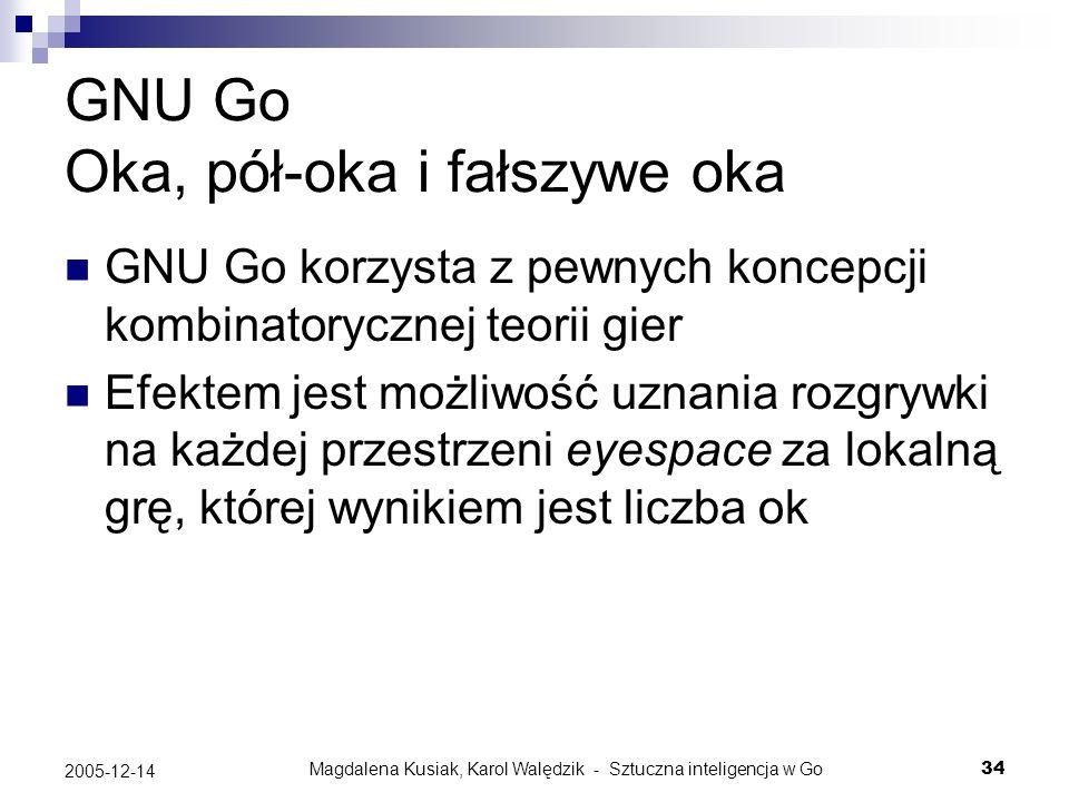 Magdalena Kusiak, Karol Walędzik - Sztuczna inteligencja w Go34 2005-12-14 GNU Go Oka, pół-oka i fałszywe oka GNU Go korzysta z pewnych koncepcji komb