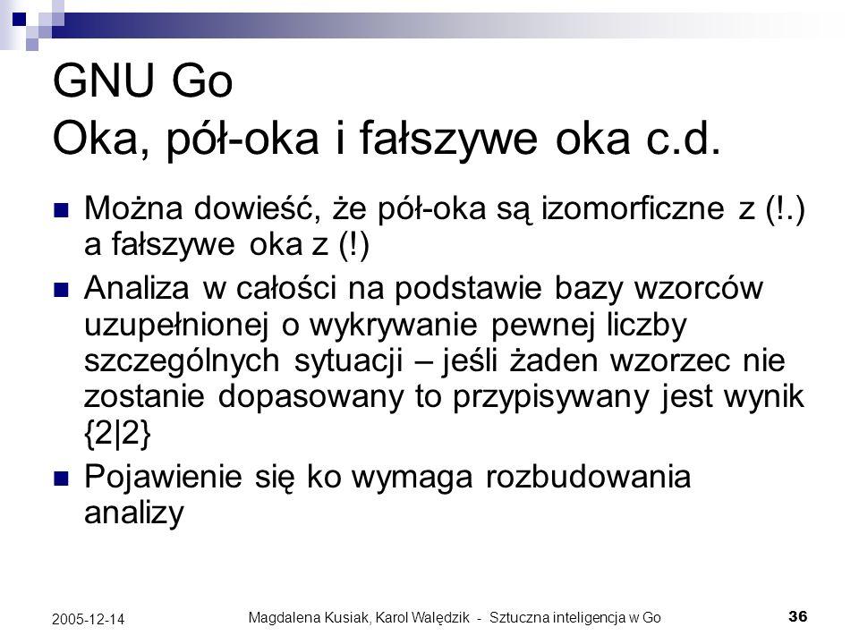 Magdalena Kusiak, Karol Walędzik - Sztuczna inteligencja w Go36 2005-12-14 GNU Go Oka, pół-oka i fałszywe oka c.d. Można dowieść, że pół-oka są izomor