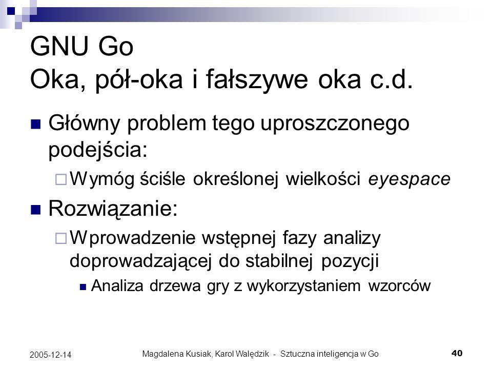 Magdalena Kusiak, Karol Walędzik - Sztuczna inteligencja w Go40 2005-12-14 GNU Go Oka, pół-oka i fałszywe oka c.d. Główny problem tego uproszczonego p