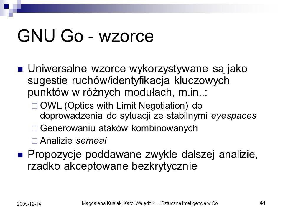 Magdalena Kusiak, Karol Walędzik - Sztuczna inteligencja w Go41 2005-12-14 GNU Go - wzorce Uniwersalne wzorce wykorzystywane są jako sugestie ruchów/i