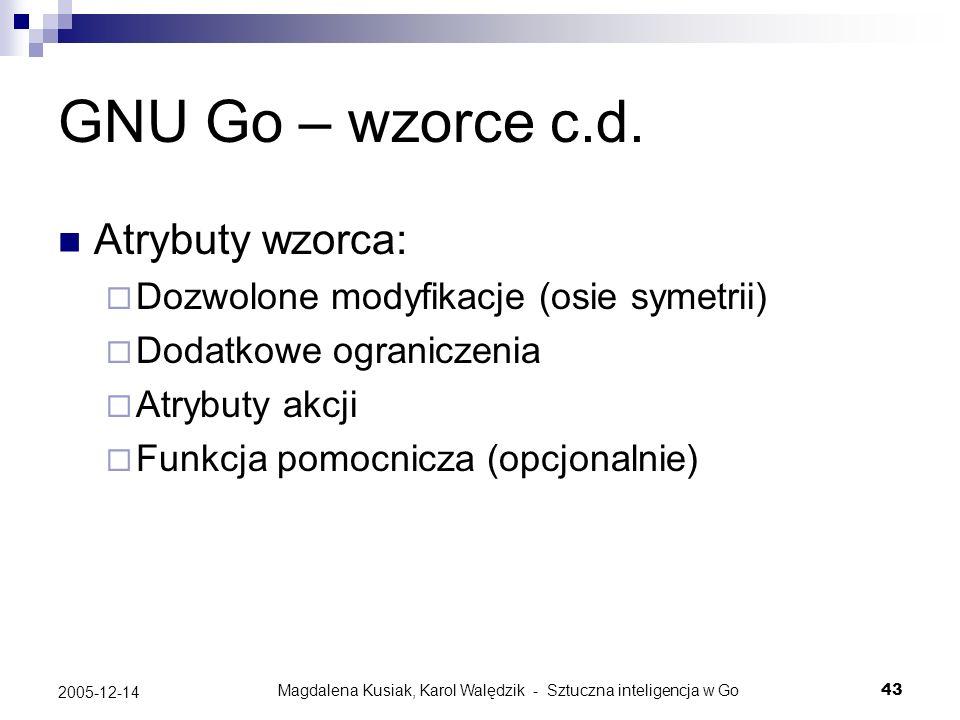 Magdalena Kusiak, Karol Walędzik - Sztuczna inteligencja w Go43 2005-12-14 GNU Go – wzorce c.d. Atrybuty wzorca: Dozwolone modyfikacje (osie symetrii)
