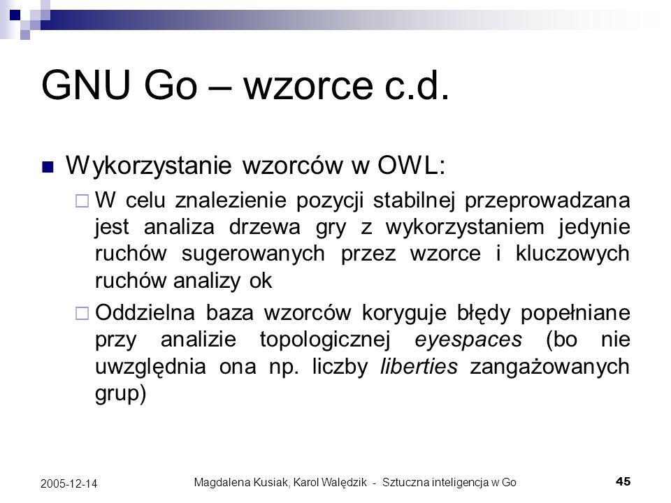 Magdalena Kusiak, Karol Walędzik - Sztuczna inteligencja w Go45 2005-12-14 GNU Go – wzorce c.d. Wykorzystanie wzorców w OWL: W celu znalezienie pozycj