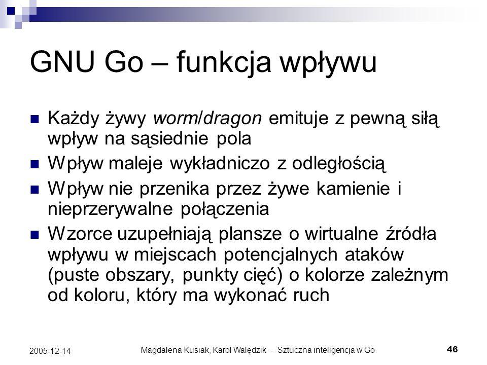 Magdalena Kusiak, Karol Walędzik - Sztuczna inteligencja w Go46 2005-12-14 GNU Go – funkcja wpływu Każdy żywy worm/dragon emituje z pewną siłą wpływ n