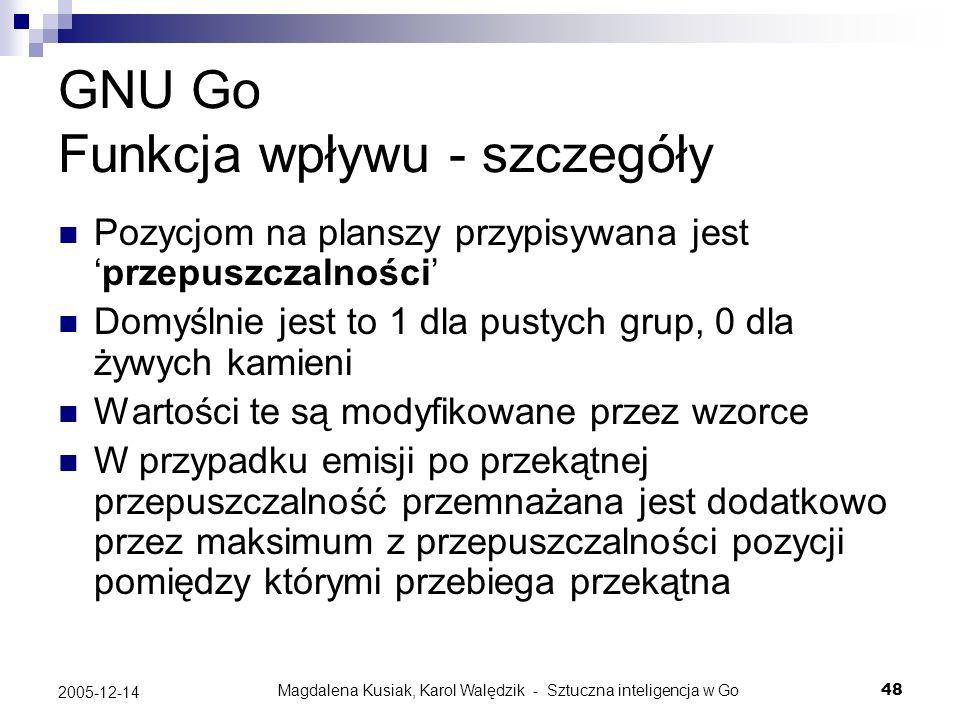 Magdalena Kusiak, Karol Walędzik - Sztuczna inteligencja w Go48 2005-12-14 GNU Go Funkcja wpływu - szczegóły Pozycjom na planszy przypisywana jestprze