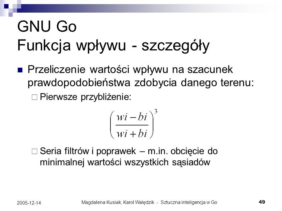 Magdalena Kusiak, Karol Walędzik - Sztuczna inteligencja w Go49 2005-12-14 GNU Go Funkcja wpływu - szczegóły Przeliczenie wartości wpływu na szacunek