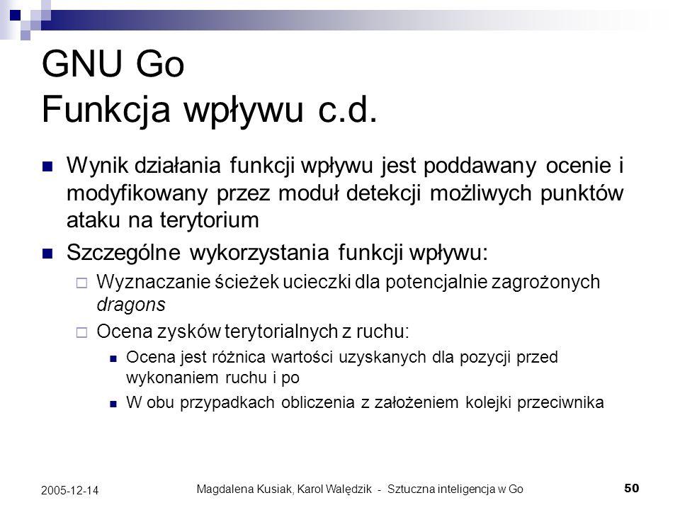 Magdalena Kusiak, Karol Walędzik - Sztuczna inteligencja w Go50 2005-12-14 GNU Go Funkcja wpływu c.d. Wynik działania funkcji wpływu jest poddawany oc