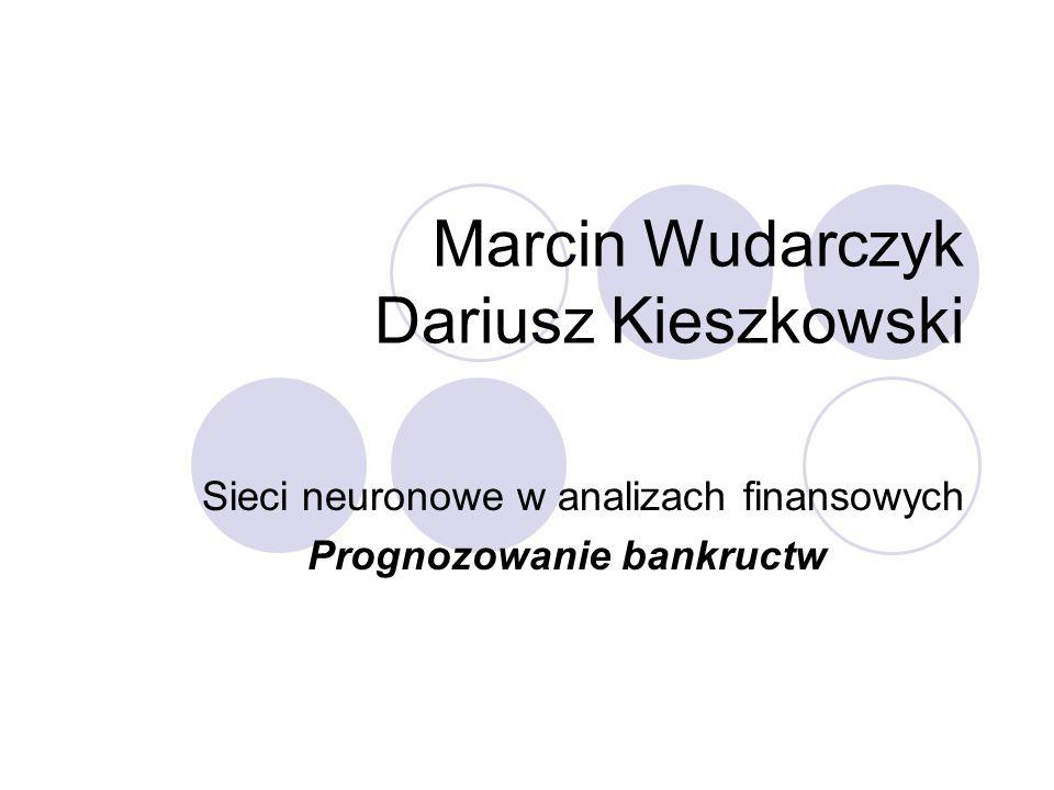 Marcin Wudarczyk Dariusz Kieszkowski Sieci neuronowe w analizach finansowych Prognozowanie bankructw