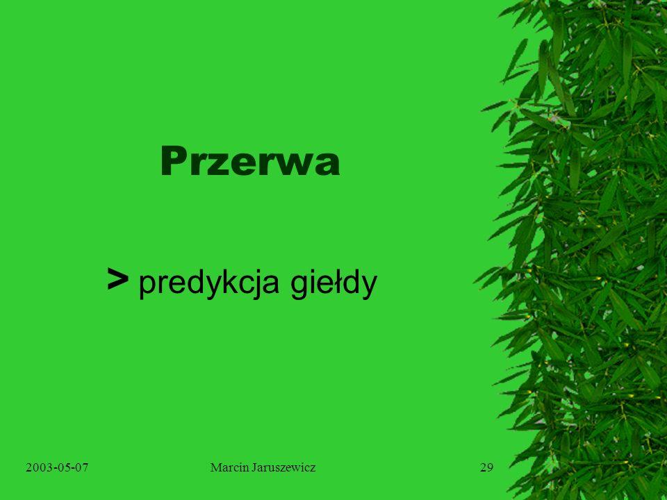 2003-05-07Marcin Jaruszewicz29 Przerwa > predykcja giełdy